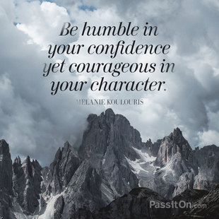 Be humble in your confidence yet courageous in your character. #<Author:0x00007fb7c82393d0>