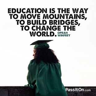 Education is the way to move mountains, to build bridges, to change the world. #<Author:0x00007ff310f63b40>