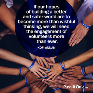 If our hopes of building a better and safer world are to become more than wishful thinking, we will need the engagement of volunteers more than ever. #<Author:0x00007fb7ca18d060>