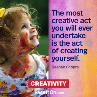 The most creative act you will ever undertake is the act of creating yourself. #<Author:0x00007f14ff5f3118>