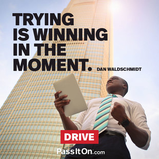 Trying is winning in the moment. #<Author:0x00007f44f28beca8>