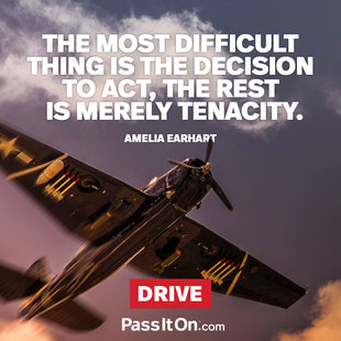 The most difficult thing is the decision to act, the rest is merely tenacity. #<Author:0x00007facced77288>