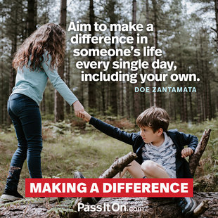 Aim to make a difference in someone's life every single day, including your own. #<Author:0x00007f44f52e32b8>