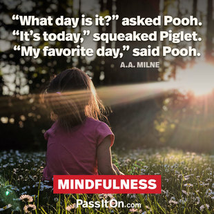 """What day is it?"" asked Pooh. ""It's today,"" squeaked Piglet. ""My favorite day,"" said Pooh. #<Author:0x00007fc9e8620ed0>"
