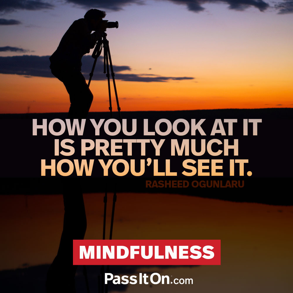How you look at it is pretty much how you'll see it. —Rasheed Ogunlaru