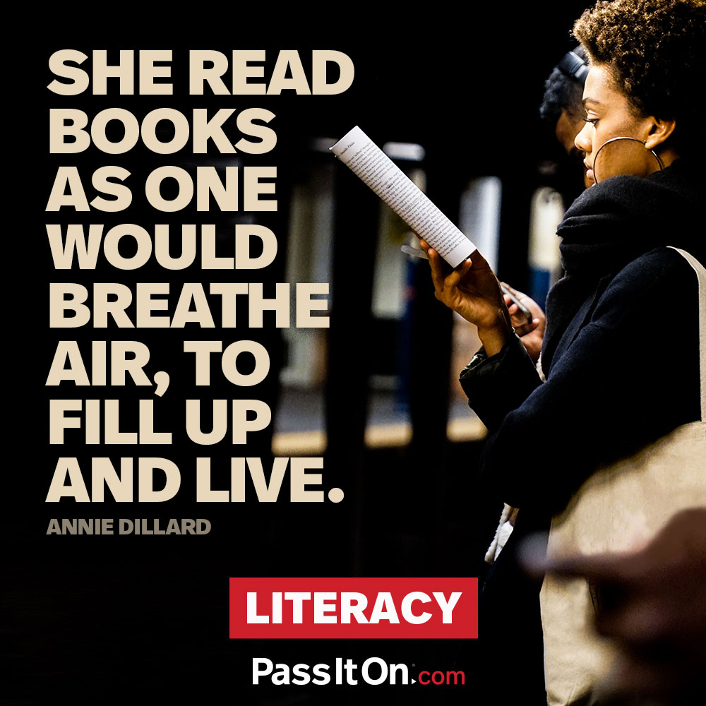 She read books as one would breathe air, to fill up and live. —Annie Dillard