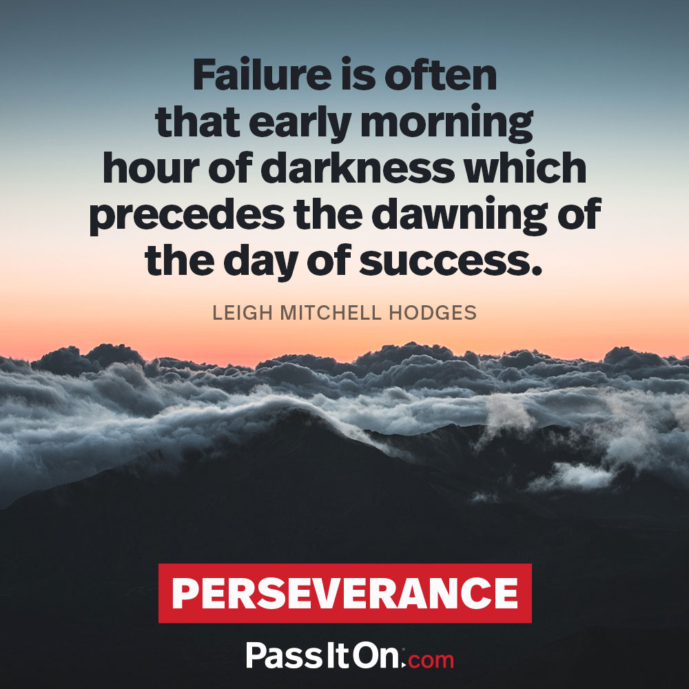 failure is often that early morning hour of darkness which