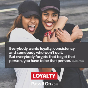 Everybody wants loyalty, consistency and somebody who won't quit. But everybody forgets that to get that person, you have to be that person. #<Author:0x00007fb43a9fe778>