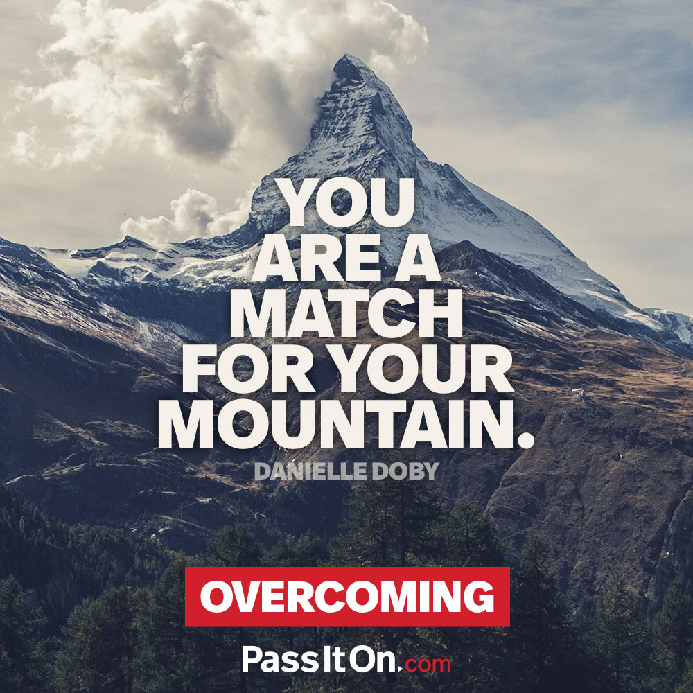 You are a match for your mountain. —Danielle Doby