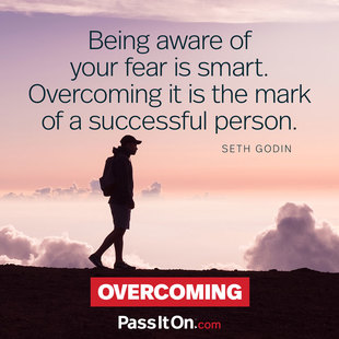 Being aware of your fear is smart. Overcoming it is the mark of a successful person. #<Author:0x00007f4b6cc7a330>