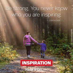 Be strong. You never know who you are inspiring. #<Author:0x00007fa85d8de250>
