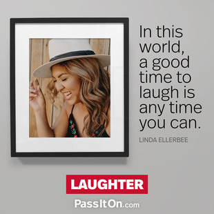 In this world, a good time to laugh is any time you can.  #<Author:0x00007f7a424ec7d0>