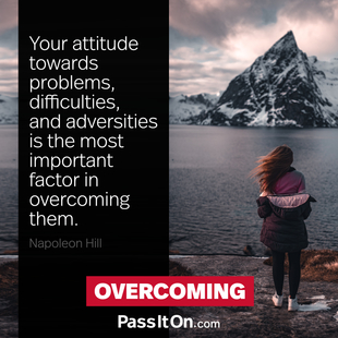Your attitude towards problems, difficulties, and adversities is the most important factor in overcoming them. #<Author:0x00007f7246b686d0>