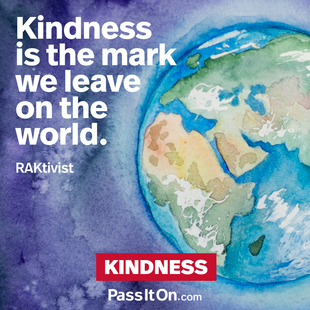 Kindness is the mark we leave on the world. #<Author:0x00007f69ae577e38>