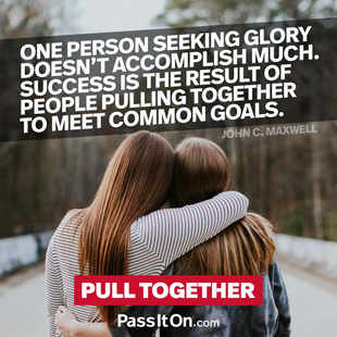 One person seeking glory doesn't accomplish much. Success is the result of people pulling together to meet common goals. #<Author:0x00007f7a40653828>