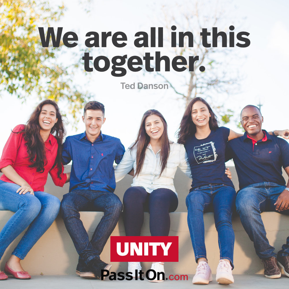 We are all in this together. —Ted Danson
