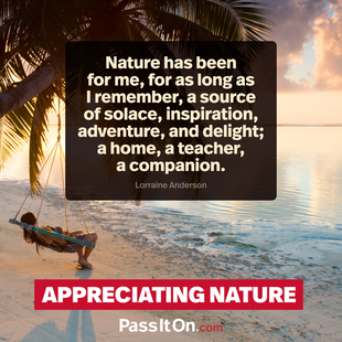 Nature has been for me, for as long as I remember, a source of solace, inspiration, adventure, and delight; a home, a teacher, a companion. #<Author:0x00007f248082c160>