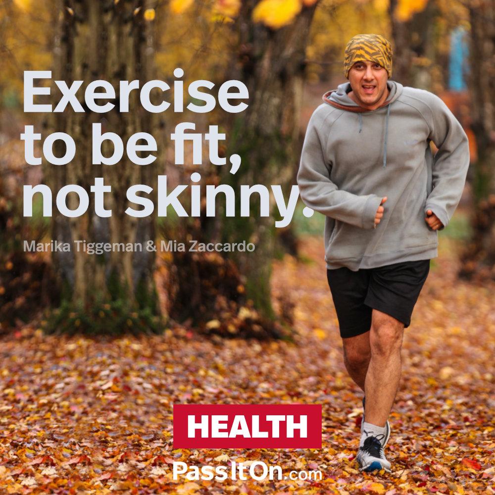 Exercise to be fit, not skinny. —Marika Tiggeman / Mia Zaccardo