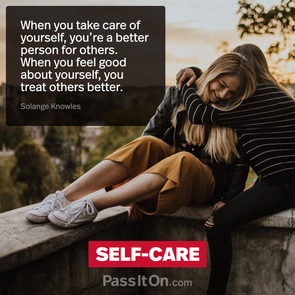 When you take care of yourself, you're a better person for others. When you feel good about yourself, you treat others better.  —Solange Knowles