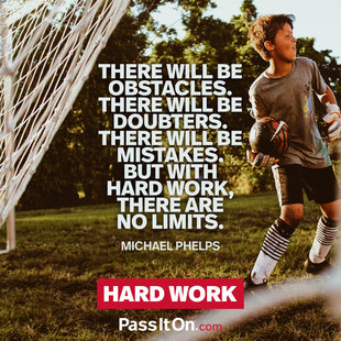 There will be obstacles. There will be doubters. There will be mistakes. But with hard work, there are no limits. #<Author:0x00007f0fbc993360>