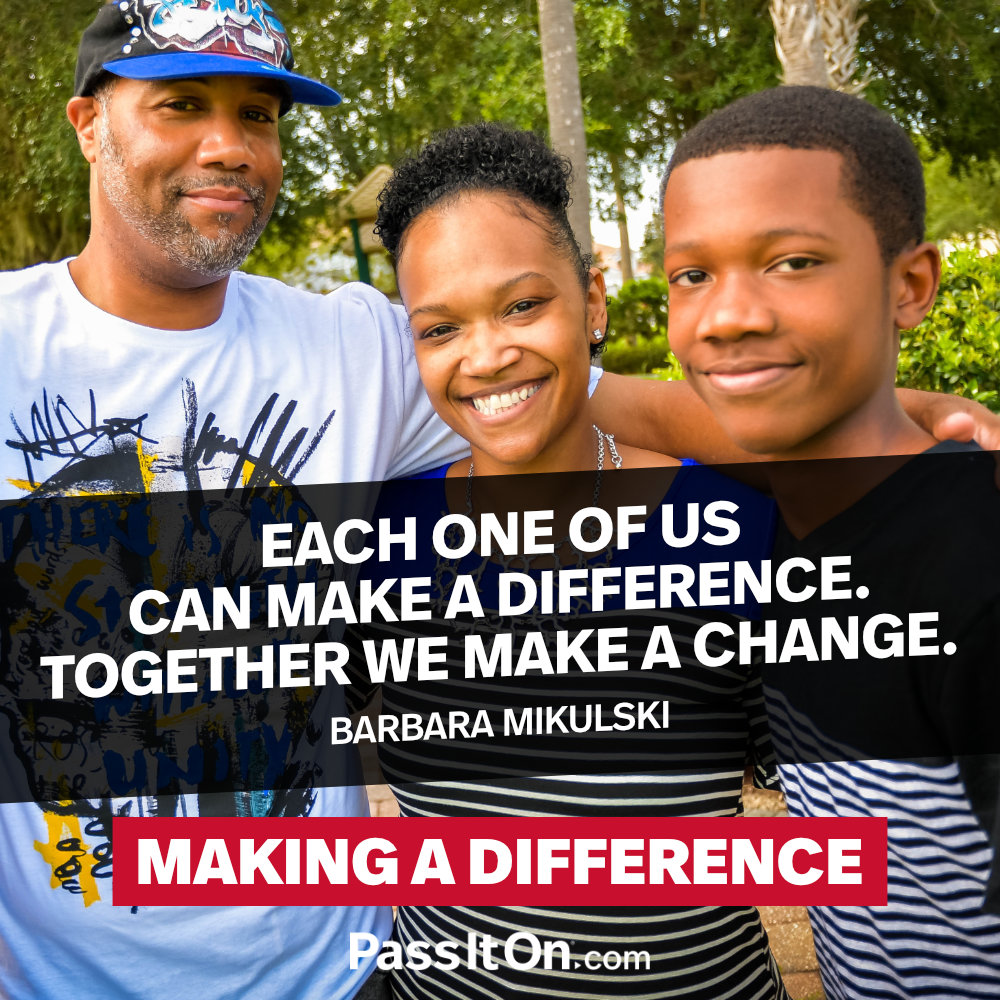 Each one of us can make a difference. Together we make a change. —Barbara Mikulski