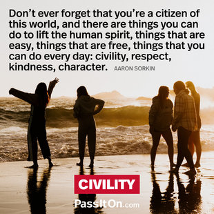Don't ever forget that you're a citizen of this world, and there are things you can do to lift the human spirit, things that are easy, things that are free, things that you can do every day: civility, respect, kindness, character. #<Author:0x00007f1f238b14d0>