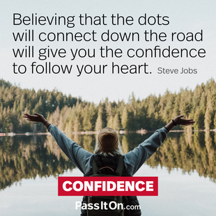 Believing that the dots will connect down the road will give you the confidence to follow your heart. #<Author:0x0000564f160f3de8>