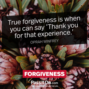 True forgiveness is when you can say 'Thank you for that experience'. #<Author:0x00007f0951d9e318>