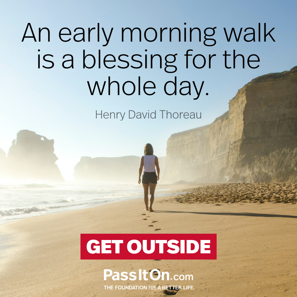 An early morning walk is a blessing for the whole day. —Henry David Thoreau