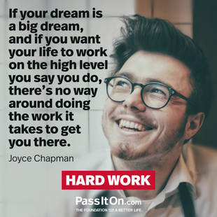If your dream is a big dream, and if you want your life to work on the high level you say you do, there's no way around doing the work it takes to get you there. #<Author:0x00005562785247e0>