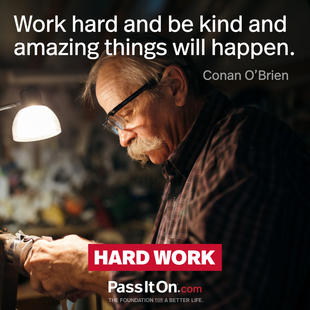 Work hard and be kind and amazing things will happen. #<Author:0x00007f095222c5b0>