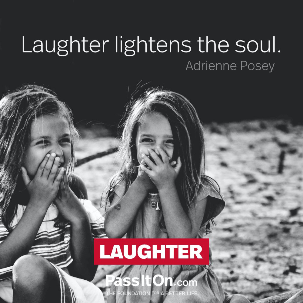 Laughter lightens the soul. —Adrienne Posey